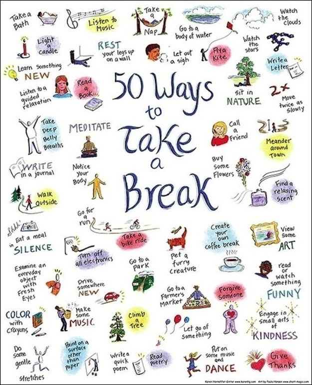 Remember to take a break. | 25 Things To Do When Youre Feeling Down (or in my case, when your eyeballs are going to fall out from computing all day...)