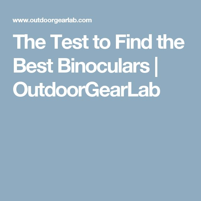 The Test to Find the Best Binoculars   OutdoorGearLab
