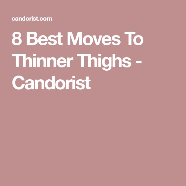 8 Best Moves To Thinner Thighs - Candorist