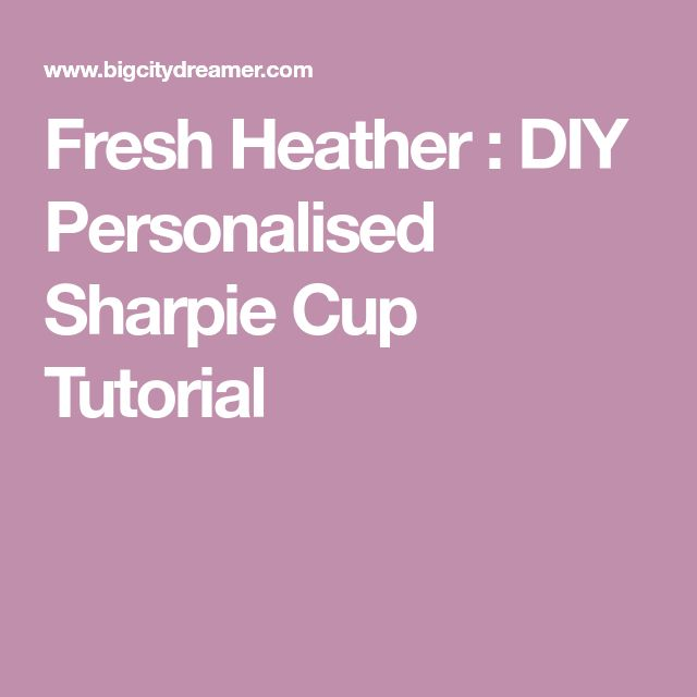 Fresh Heather : DIY Personalised Sharpie Cup Tutorial