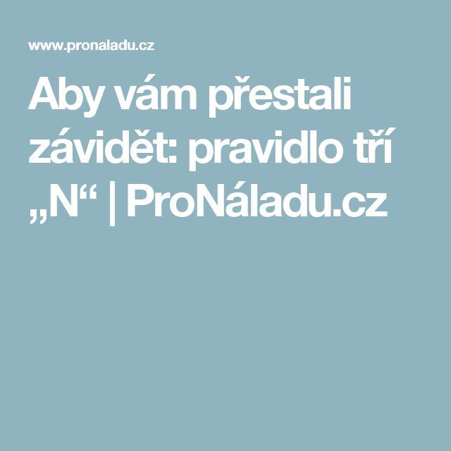 """Aby vám přestali závidět: pravidlo tří """"N""""   ProNáladu.cz"""