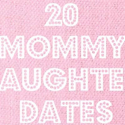Twenty Mommy Daughter Date Ideas {Parent Child Relationships}