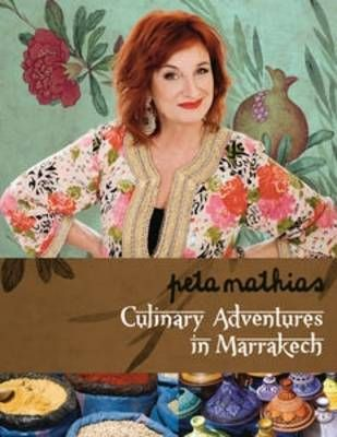 Culinary Adventures in Marrakech by Peta Mathias