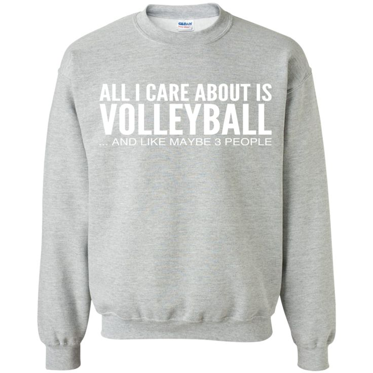 All I Care About Is Volleyball And Like Maybe 3 People Sweatshirts