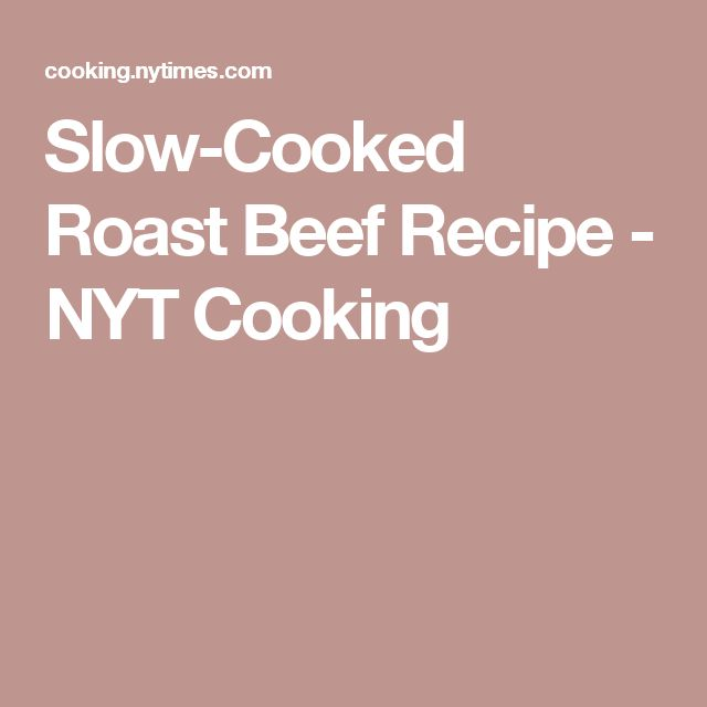 Slow-Cooked Roast Beef Recipe - NYT Cooking