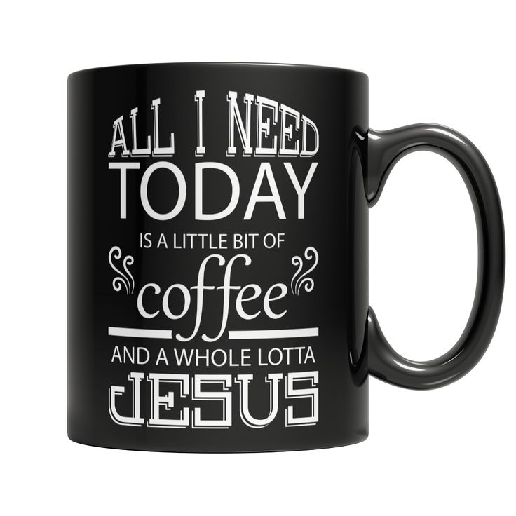 Limited Edition All I Need Today Is A Little Bit Of Coffee And Whole
