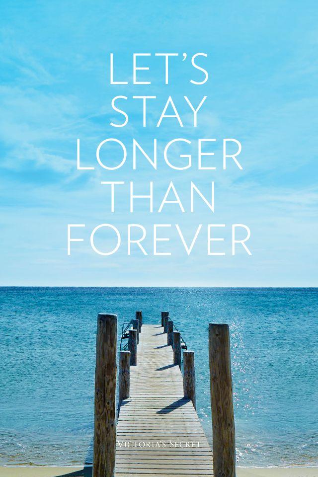 Let's stay longer than forever.