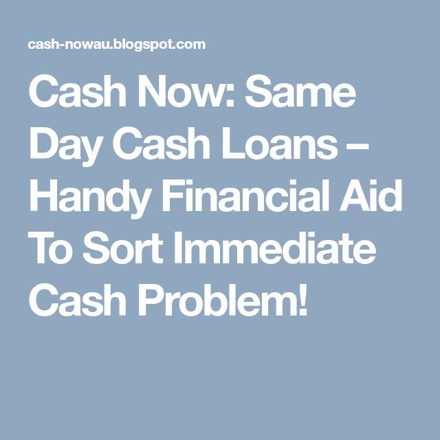 Cash Now: Same Day Cash Loans – Handy Financial Aid To Sort Immediate Cash Problem!