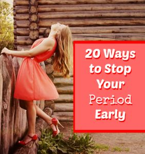 20 Ways to Stop Your Period Early