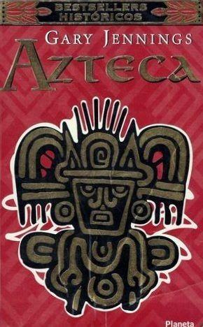 AZTECA ~ GARY JENNINGS Lo volvería a leer mil veces