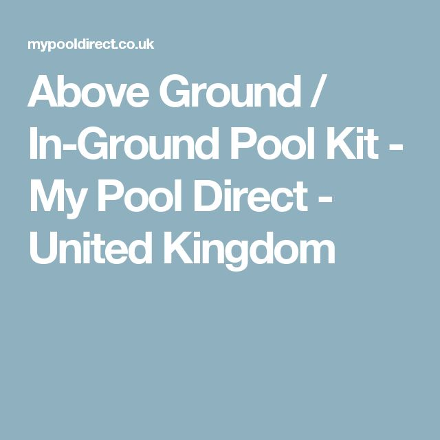 Above Ground / In-Ground Pool Kit - My Pool Direct - United Kingdom