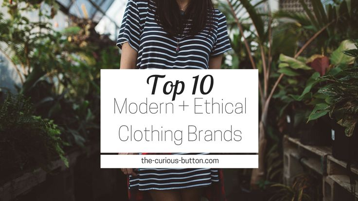 Top Ten Modern, Ethical Clothing Brands   The Curious Button, an ethically-conscious lifestyle blog.