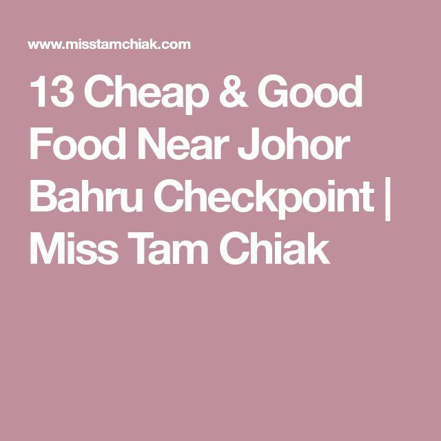 13 Cheap & Good Food Near Johor Bahru Checkpoint | Miss Tam Chiak