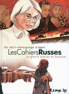 Les Cahiers Russes, igort, sur les traces d'Anna Politkovskaïa en Tchétchénie et dans cette Russie qui retrouve sa voie entre sa mémoire du XIX ème et celle du XXème, très dur