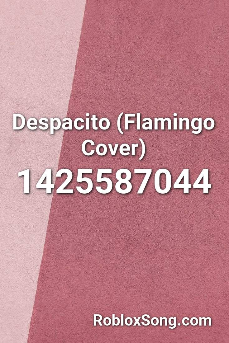 Despacito Flamingo Cover Roblox Id Roblox Music Codes In 2020