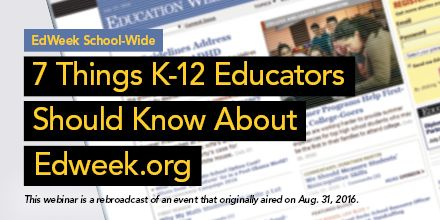 "Join Ryan Lanier and Holly Peele for ""EdWeek School-Wide: 7 Things K-12 Educators Should Know About Edweek.org"" webinar—10/21, 2pm ET"