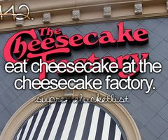 ✔️Eat cheesecake from the Cheesecake Factory