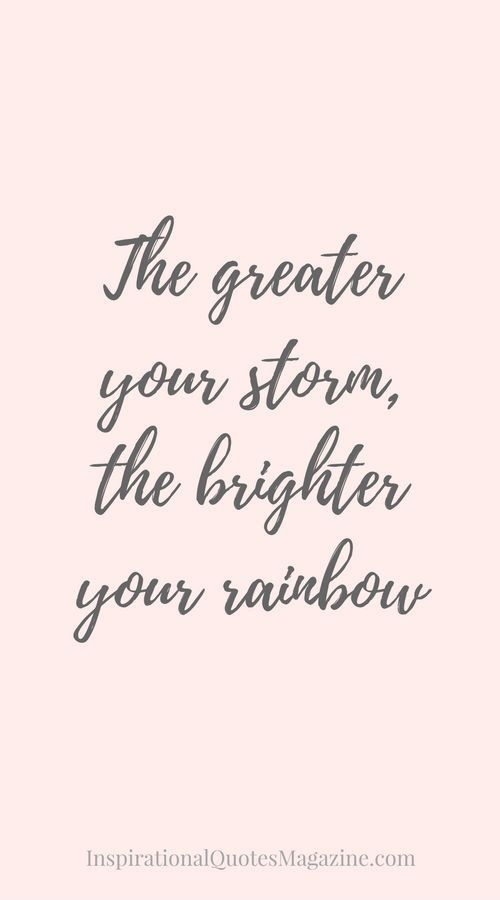 """""""The greater your storm, the brighter your rainbow"""" - inspirational, motivational, live authentic, quotes, words of wisdom, live authentic"""