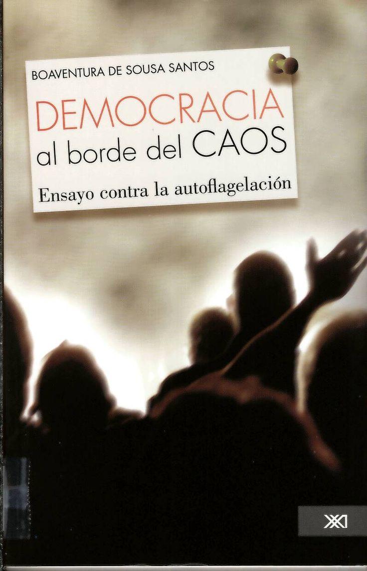 Democracia al borde del caos : ensayo contra la autoflagelación / por Boaventura de Sousa Santos. http://absysnetweb.bbtk.ull.es/cgi-bin/abnetopac?ACC=DOSEARCH&xsqf99=517280.