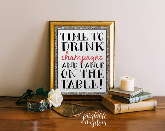 Time to Drink Champagne Quote Print, Printable art wall decor, inspirational quotes party decor poster - and dance on the table - digital