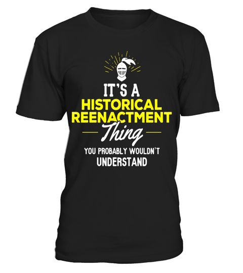 """# Historical Reenactment T-Shirt - It's a Historical Reenactme .  Special Offer, not available in shops      Comes in a variety of styles and colours      Buy yours now before it is too late!      Secured payment via Visa / Mastercard / Amex / PayPal      How to place an order            Choose the model from the drop-down menu      Click on """"Buy it now""""      Choose the size and the quantity      Add your delivery address and bank details      And that's it!      Tags: It's a Historical…"""