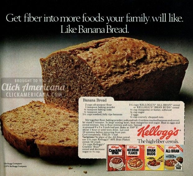 Get fiber into more foods your family will like. Like Banana Bread. Banana Bread recipe Ingredients 2 cups all-purpose flour 1 cup All-Bran or Bran Buds cereal 1 teaspoon baking powder 1/2 teaspoon baking soda 1-1/2 cups mashed, fully ripe bananas (3 medium-sized) 1/3 cup sugar 1/3 cup margarine or butter, softened 2 eggs 2 …
