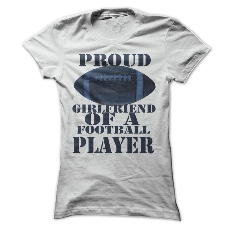 Proud be girlfriend of a football player T Shirts, Hoodies, Sweatshirts - #pullover hoodies #sweatshirts for women. CHECK PRICE => https://www.sunfrog.com/Sports/Proud-be-girlfriend-of-a-football-player-ladies.html?60505
