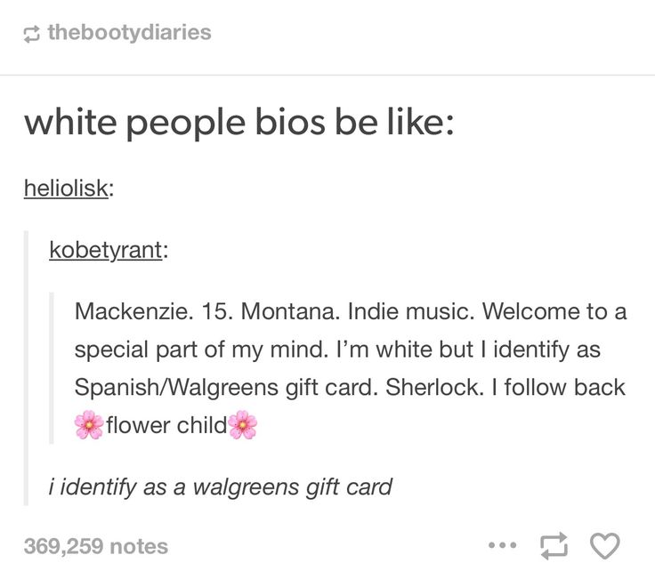 """I identify as a walgreens gift card"" that's not just white people that's everyone on Tumblr"