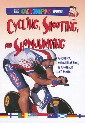 Cycling, Shooting, and Showjumping: Archery, Weightlifting, & a Whole Lot More (Olympic Sports (Saunders)) Price:$8.95