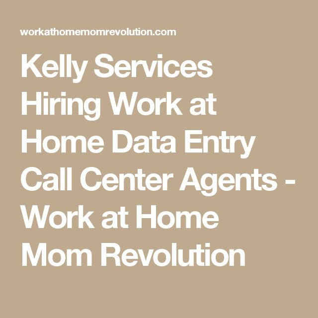 Kelly Services Hiring Work at Home Data Entry Call Center Agents - Work at Home Mom Revolution