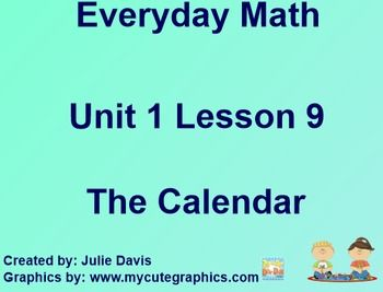 This is a SmartBoard activity that directly correlates with the 1st Grade Everyday Math 1.9 The Calendar (introduce the calendar as a device for keeping track of the days in a month). This lesson includes activities, games, and vocabulary for the lesson. Please feel free to contact me if you have any questions.