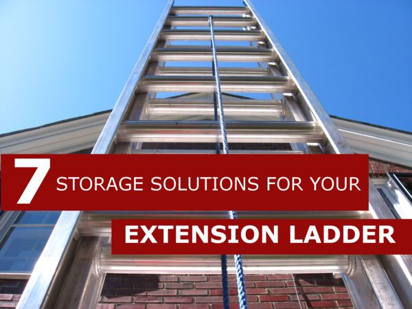Quot 7 Storage Solutions For Your Extension Ladder Quot On