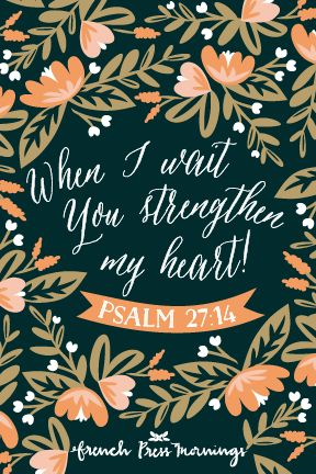 Encouraging Wednesdays … Psalm 27:14 » French Press Mornings