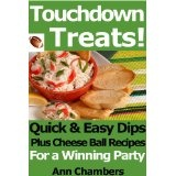 Touchdown Treats! Quick & Easy Dip and Cheese Ball Recipes for a Winning Party (Kindle Edition)By Ann Chambers