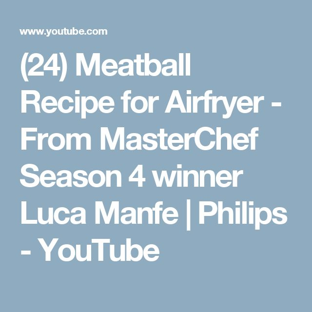 (24) Meatball Recipe for Airfryer - From MasterChef Season 4 winner Luca Manfe | Philips - YouTube
