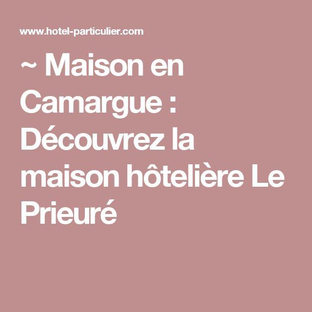 ~ Maison en Camargue : Découvrez la maison hôtelière Le Prieuré