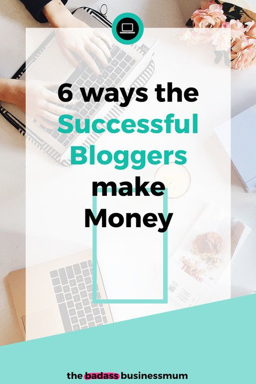 How The Successful Bloggers Make Money // The Badass Business Mum // #blogging