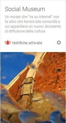 Abbiamo creato su Google+ la Community Social Museum per discutere di come i musei italiani si stiano avvicinando al Social Web e... Per dar loro una mano a farlo nel modo giusto! -   Racconta l'arte, non metterla da parte! https://plus.google.com/u/0/communities/103917448918127231952