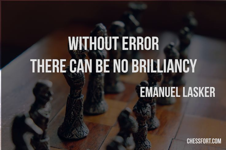 Without error there can be no brilliancy - Emanuel Lasker