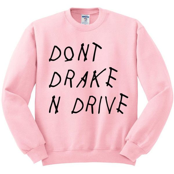 Dont Drake And Drive Crewneck Sweater, Drake Sweater, Tumblr Shirt,... ($18) ❤ liked on Polyvore featuring tops, sweaters, unisex shirts, collared shirt, unisex sweaters, collared sweaters and crewneck sweaters