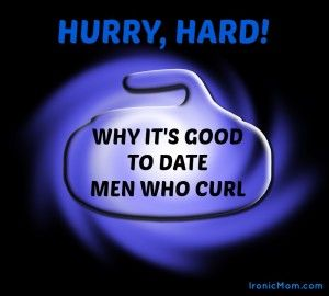 Hurry, Hard! Top 12 Reasons to Date Men Who Are Curlers