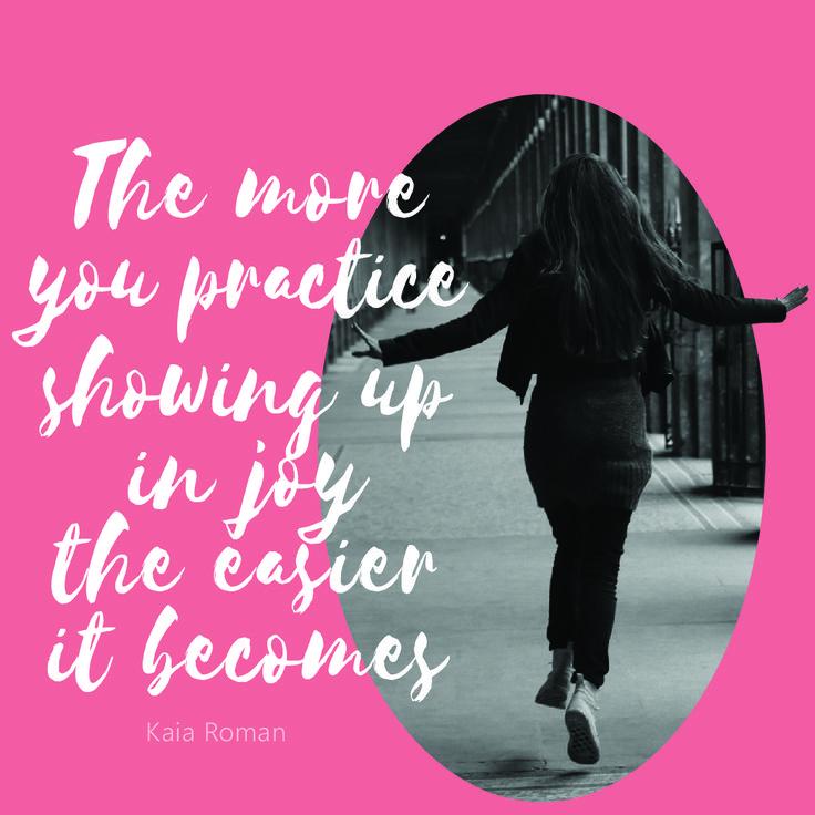 Kaia Roman quote: practice joy