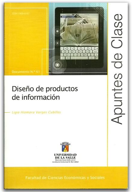 Diseño de productos de información. Apuntes de clase N.º 61- Ligia Hiomara Vargas Cubillos - Universidad de La Salle    http://www.librosyeditores.com/tiendalemoine/diseno/2358-diseno-de-productos-de-informacion-apuntes-de-clase-n-61.html    Editores y distribuidores.