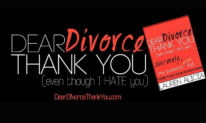 Dear Divorce, Thank You (Even Though I Hate You) by Lauren Alicia