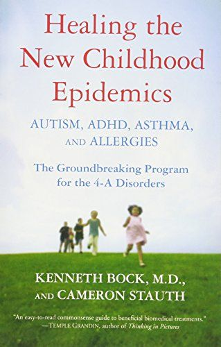 Healing the New Childhood Epidemics: Autism, ADHD, Asthma...