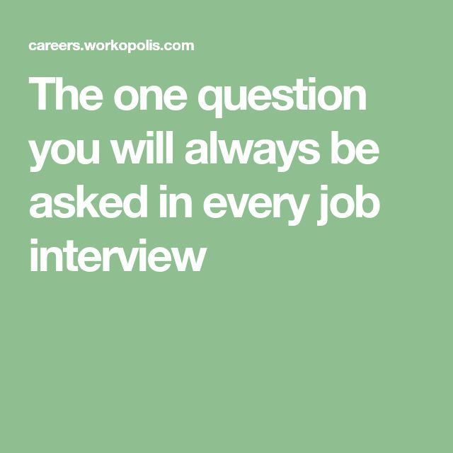The one question you will always be asked in every job interview