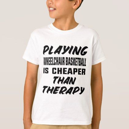 #Playing Wheelchair basketball is cheaper than ther T-Shirt - #cool #kids #shirts #child #children #toddler #toddlers #kidsfashion