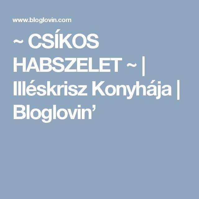 ~ CSÍKOS HABSZELET ~ | Illéskrisz Konyhája | Bloglovin'