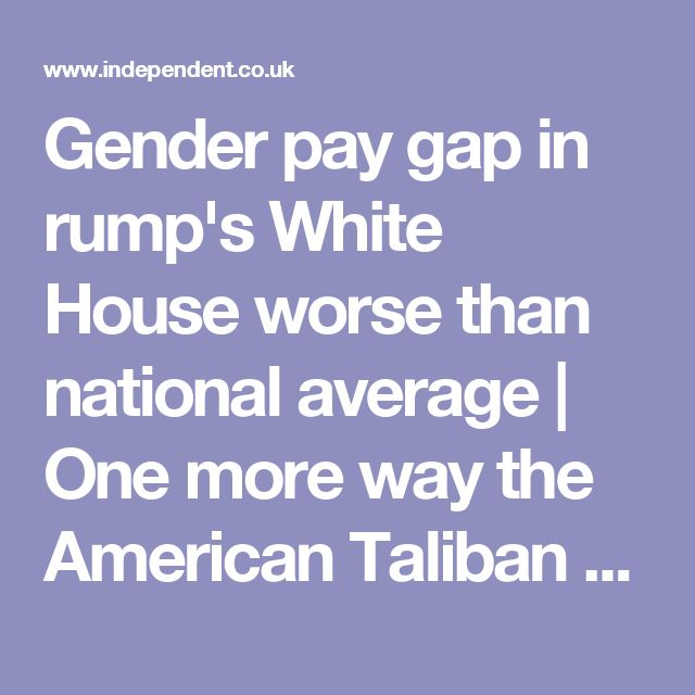 Gender pay gap in rump's White House worse than national average | One more way the American Taliban oppresses women
