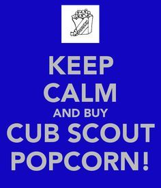 KEEP CALM AND BUY CUB SCOUT POPCORN! - KEEP CALM AND CARRY ON ...